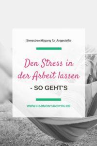 Den Stress in der Arbeit lassen – so geht's!